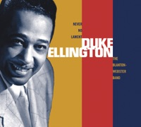 Picture of Never No Lament: The Blanton-Webster Band (Remastered) by Duke Ellington & His Famous Orchestra