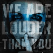 We Are Louder Than You
