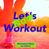 Let's Workout Now – Motivational Music for Fitness