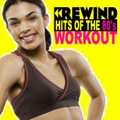 Rewind Hits of the 80's Workout - Motivation Training Music (132 Bpm) & DJ Mix [The Best Music for Aerobics, Pumpin' Cardio Power, Plyo, Exercise, Steps, Barré, Routine, Curves, Sculpting, Abs, Butt, Lean, Twerk, Slim Down Fitness Workout]