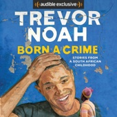 Born a Crime: Stories from a South African Childhood (Unabridged) - Trevor Noah