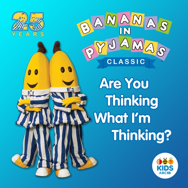 Bananas in Pyjamas Classic, Are You Thinking What I'm ...