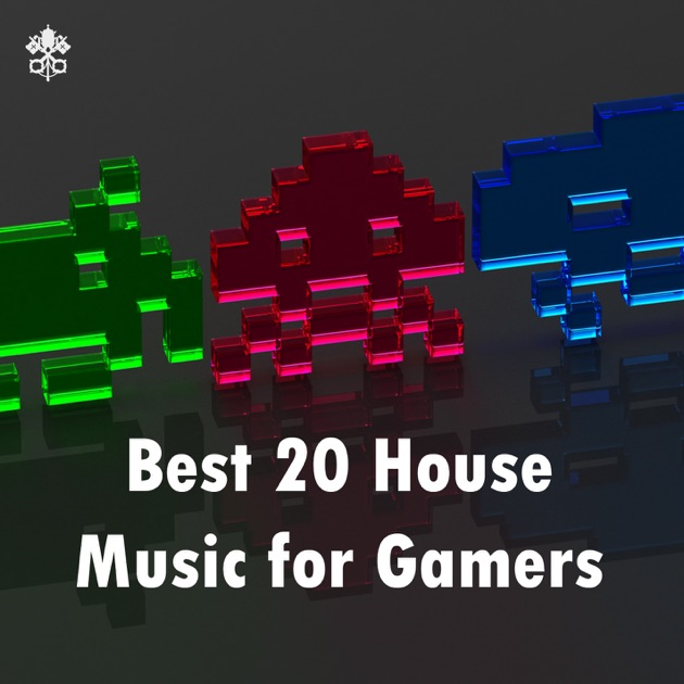 Best 20 house music for gamers by various artists on apple for Top 20 house music