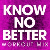 Know No Better (Workout Mix)