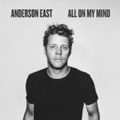 All On My Mind - Anderson East