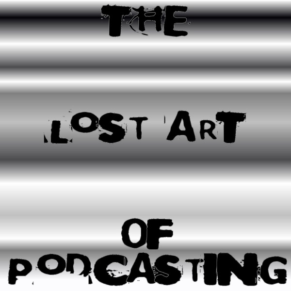 Lost Art of Podcasting