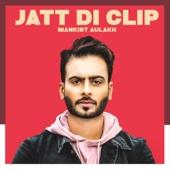 Mankirt Aulakh - Jatt Di Clip artwork