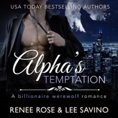 Renee Rose & Lee Savino - Alpha's Temptation: A Billionaire Werewolf Romance: Bad Boy Alphas, Book 1 (Unabridged)  artwork