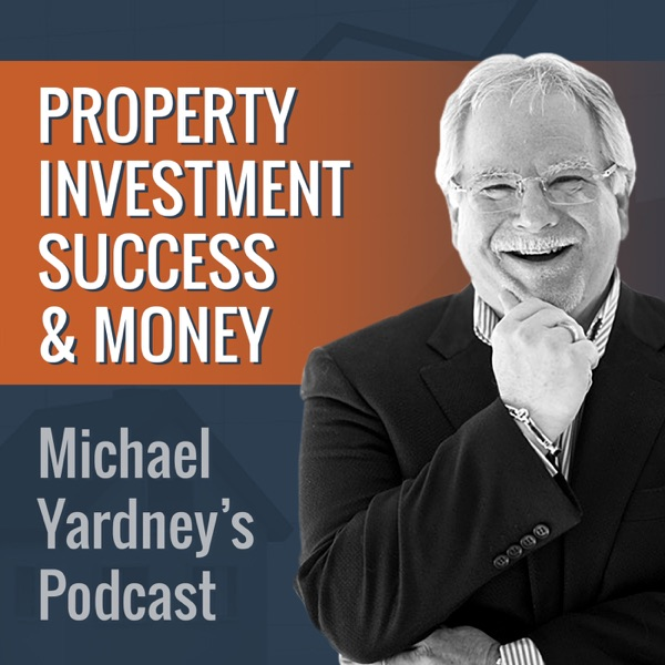 The Michael Yardney Podcast | Property Investment | Success | Money & You