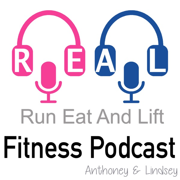 Run Eat And Lift : REAL Fitness Pocast