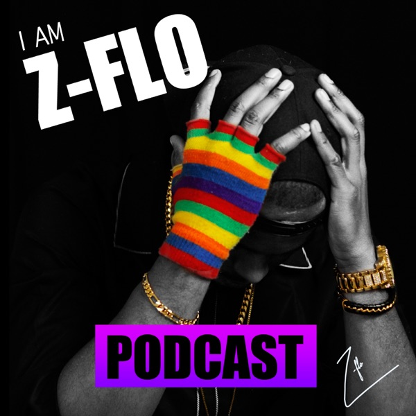I Am Z-FLO Podcast