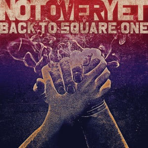 Not Over Yet - Back To Square One
