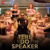 Tere Do Speaker