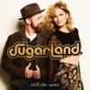 Sugarland - Still the Same