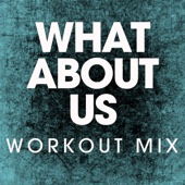 What About Us (Extended Workout Mix)