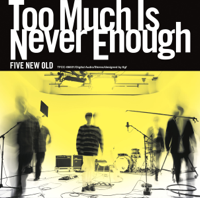 FIVE NEW OLD - Too Much Is Never Enough artwork