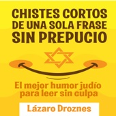 Lázaro Droznes - Chistes cortos de una sola frase sin prepucio: El mejor humor judío para leer sin culpa [The best Jewish humor to read without guilt] (Unabridged)  artwork