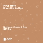 First Time (Neptunica & Calmani & Grey Unofficial Remix) [Kygo & Ellie Goulding] - Single