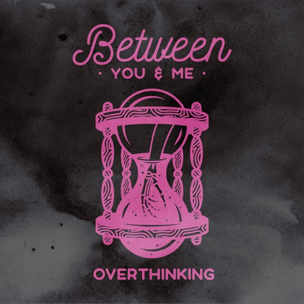 iTunes Artwork for 'Overthinking - Single (by Between You & Me)'