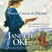 Janette Oke - When Calls the Heart: Canadian West, Book 1 (Unabridged)  artwork