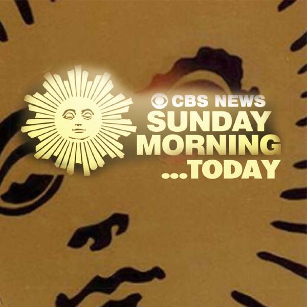 CBS Sunday Morning...Today