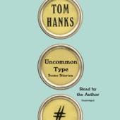Tom Hanks - Uncommon Type: Some Stories (Unabridged)  artwork