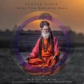Tantra Flute (Indian Flute Meditation Music)