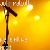 John Malcott - We're All We Need  artwork