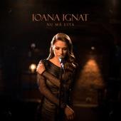 Nu Ma Uita - Ioana Ignat