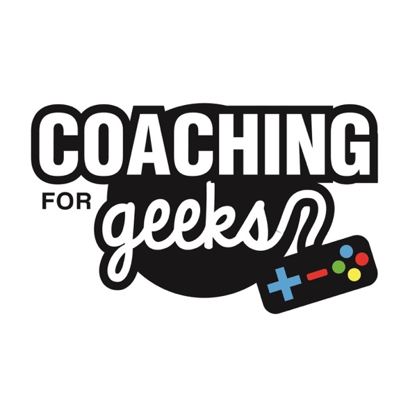 Coaching for Geeks: Gaming, Health, Dating, Fitness for the Geek who wants more! | Health | Mindset | D&D |