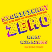 Walt Williams - Significant Zero: Heroes, Villains, and the Fight for Art and Soul in Video Games (Unabridged)  artwork