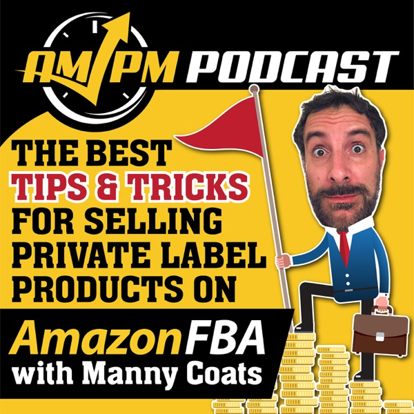 AM/PM Podcast: AM/PM Podcast LIVE: Amazon FBA with 7-Figure Amazon Seller Manny Coats.