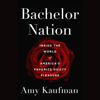 Bachelor Nation: Inside the World of America's Favorite Guilty Pleasure (Unabridged) - Amy Kaufman