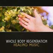 Whole Body Regeneration: Healing Music – Full Body Healing, Emotional Harmony, Yoga & Meditation Therapy, Powerful Mantra, Soothing New Age, Relaxation & Recovery