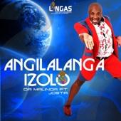 Angilalanga Izolo (feat. Josta) - Dr Malinga