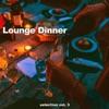 Lounge Dinner Selection, Vol. 3