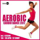 Aerobic Cardio Dance 2017: 30 Best Songs for Workout + 1 Session 130-135 bpm / 32 count