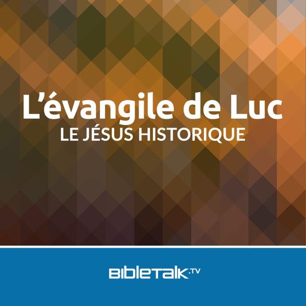 L'évangile de Luc | BibleTalk.tv