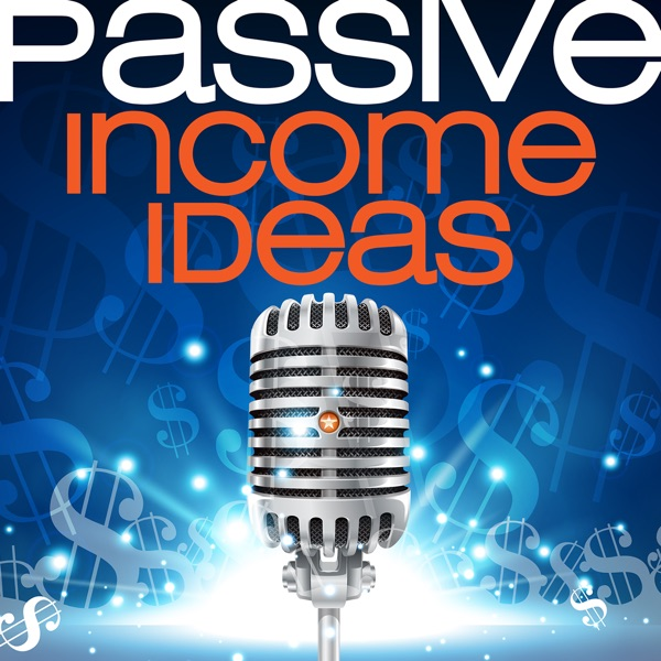 Passive Income Ideas Podcast