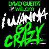 I Wanna Go Crazy (feat. will.i.am) - Single, David Guetta