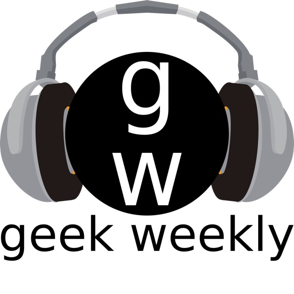 Geek Weekly Podcast