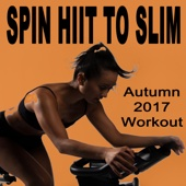 Spin H.I.I.T. To Slim (Autumn 2017 Workout - Spinning the Best Indoor Cycling Music in the Mix) & DJ Mix