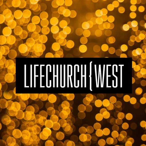 Life Church West Podcast