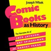 Comic Books as History: The Narrative Art of Jack Jackson, Art Spiegelman, and Harvey Pekar (Unabridged) - Joseph Witek