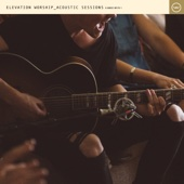 Acoustic Sessions - Elevation Worship
