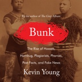Kevin Young - Bunk: The Rise of Hoaxes, Humbug, Plagiarists, Phonies, Post-Facts, and Fake News (Unabridged)  artwork