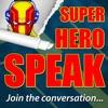 Super Hero Speak – Superhero Podcast