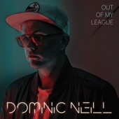 Out of My League - Dominic Neill
