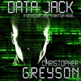 Detective Jack Stratton Mystery Thriller Series: Data Jack (Unabridged) - Christopher Greyson mp3 listen download