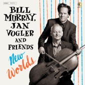 Bill Murray, Jan Vogler & Friends - New Worlds  artwork